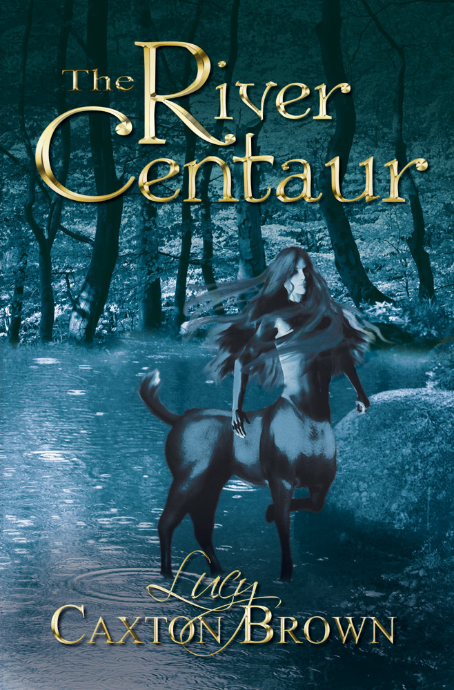The River Centaur by Lucy Caxton Brown