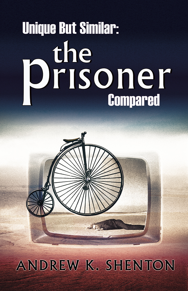 Unique but Similar – The Prisoner Compared by Andrew K Shanton